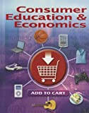 img - for Consumer Education And Economics, Student Edition (CONSUMER EDUCATION & ECONOMICS) book / textbook / text book