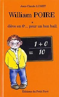 William Poire 01 : Elève en 6e... pour un bon bail : roman, Lumet, Jean-Claude
