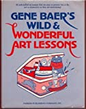 img - for Gene Baer's Wild and Wonderful Art Lessons book / textbook / text book