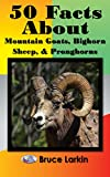 img - for 50 Facts about Mountain Goats, Bighorn Sheep, and Pronghorns book / textbook / text book