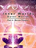 Inner Worlds Outer Worlds - Part 4 - Beyond Thinking