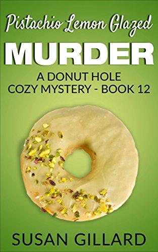 (Pistachio Lemon Glazed Murder: A Donut Hole Cozy - Book 12 (A Donut Hole Cozy Mystery) )