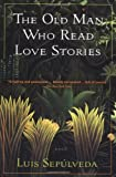 The Old Man Who Read Love Stories by Sepulveda Luis (1995-07-14) Paperback