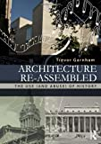 Architecture Re-Assembled : The Use (and Abuse) of History, Garnham, Trevor, 0415522447