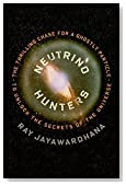 Neutrino Hunters: The Thrilling Chase for a Ghostly Particle to Unlock the Secrets of the Universe by Jayawardhana, Ray (2013) Hardcover
