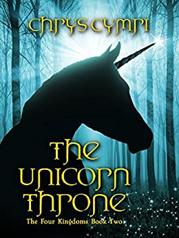 The Unicorn Throne: The Four Kingdoms Book Two by [Cymri, Chrys]