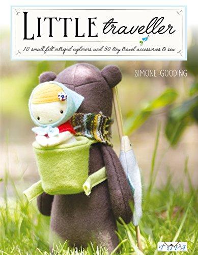 Intrepid Explorer (Little Traveller: 10 Small Felt Intrepid Explorers and Over 30 Tiny Travel Accessories to Sew!)