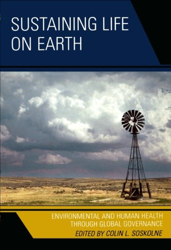 Sustaining Life on Earth: Environmental and Human Health through Global Governance