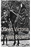 Queen Victoria & John Brown!