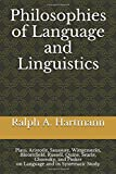 Philosophies of Language and Linguistics: Plato, Aristotle, Saussure, Wittgenstein, Bloomfield, Russell, Quine, Searle, Chomsky, and Pinker on Language and its Systematic Study