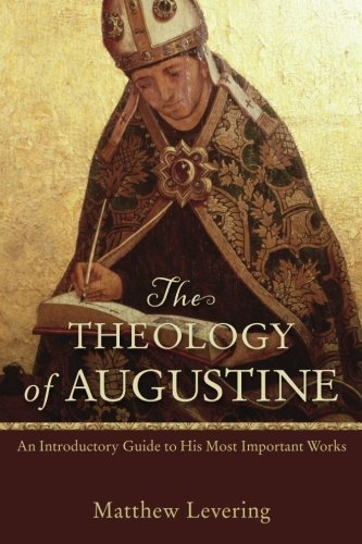The Theology of Augustine: An Introductory Guide to His Most Important Works (Saint Augustine Outlets)