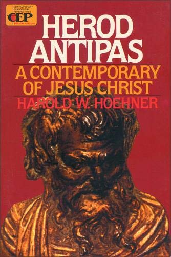 Herod Antipas: A Contemporary of Jesus Christ