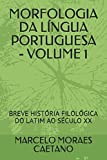 img - for MORFOLOGIA DA L NGUA PORTUGUESA - VOLUME 1: BREVE HIST RIA FILOL GICA DO LATIM AO S CULO XX (Portuguese Edition) book / textbook / text book