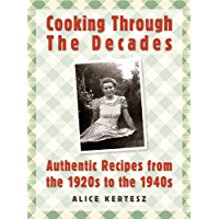 Cooking Through the Decades: Authentic Recipes From the 1920s, 1930s, and 1940s