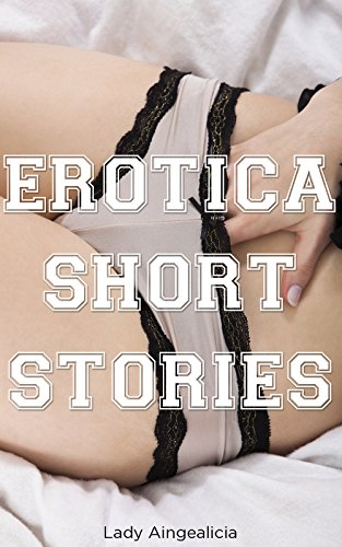 Erotica Short Stories: Erotic Short Story Collection of Billionaire Romance, Erotic Romance, Bondage, Mail Order Bride, Submission, Taboo Erotica, Sex, Virgin Romance, Adult Bedtime - Supernatural Bdsmerotica