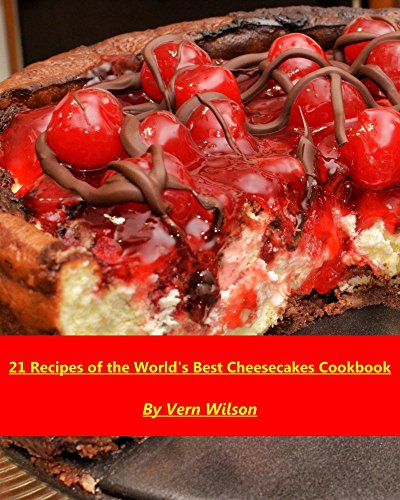 21 Recipes of the Worlds Best CheeseCakes Cookbook.