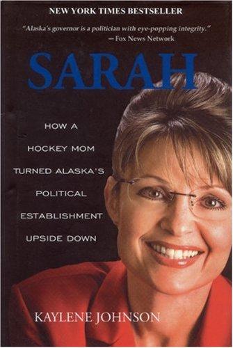 Sarah: How a Hockey Mom Turned Alaska's Political Establishment Upside Down pdf