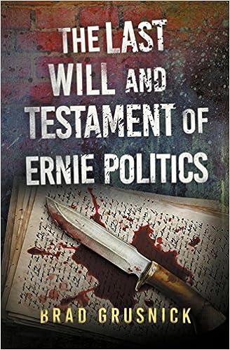 Amazon The Last Will And Testament Of Ernie Politics A California Crime Novel Vagrant Mystery 9781511436984 Brad Grusnick Books