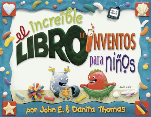 El increible libro de inventos para ninos/The Ultimate Book of Kid Concoctions: Mas De 65 Inventos Sensacionales, Asombrosos Y Chiflados (Kid Concoctions - Spanish) (Spanish Edition)