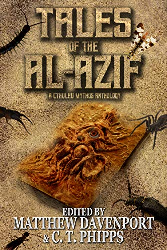 Tales of the Al-Azif: A Cthulhu Mythos Anthology by [Phipps, C. T., Davenport, Matthew, West, David J., Hambling, David, Wilson, David Niall]