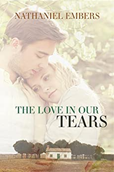 The Love In Our Tears by [Embers, Nathaniel]