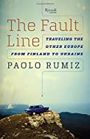The Fault Line: Traveling the Other Europe, From Finland to Ukraine