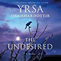 The Undesired: A Thriller Audiobook by Yrsa Sigurdardottir Narrated by Karen Cass, Nick Underwood