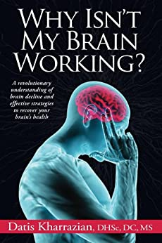 Why Isn't My Brain Working?: A revolutionary understanding of brain decline and effective strategies to recover your brain's health by [Kharrazian, Datis]
