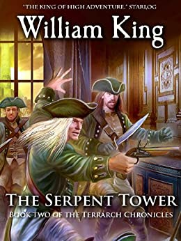 The Serpent Tower (Volume Two of the Terrarch Chronicles) by [King, William]