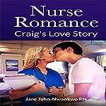 Nurse Romance: Craig's Love Story   Jane John-Nwankwo RN
