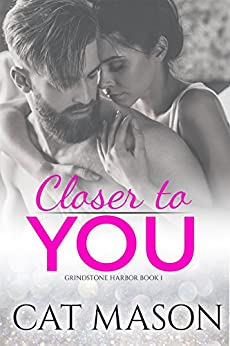 Closer to You (Grindstone Harbor Book 1) by [Mason, Cat]