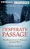 Front cover for the book Desperate Passage: The Donner Party's Perilous Journey West by Ethan Rarick
