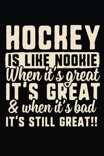 Hockey Is Like Nookie When It's Great & When It's Bad It's Still Great!!: Lined Notebook Journal To Write In -