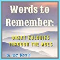 Words to Remember: Great Eulogies Through the Ages Audiobook by Tom Morris Narrated by Richard Wayne Stageman