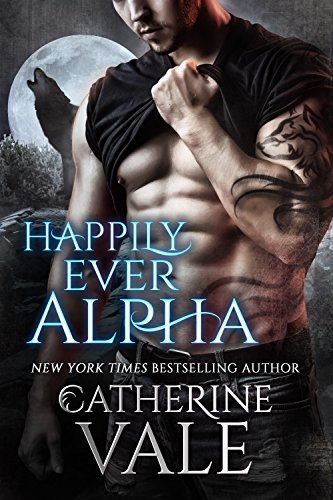 Happily Ever Alpha: BBW Paranormal Shape Shifter Romance by [Vale, Catherine]
