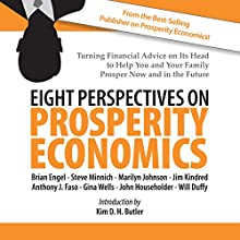 Eight Perspectives on Prosperity Economics Audiobook by Will Duffy, Brian Engel, Anthony J. Faso, John Householder, Marilyn Johnson, Jim Kindred, Steve Minnich, Gina Wells, Kim D. H. Butler Narrated by Kim D. H. Butler