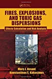 img - for Fires, Explosions, and Toxic Gas Dispersions: Effects Calculation and Risk Analysis by Marc J. Assael (2010-02-23) book / textbook / text book