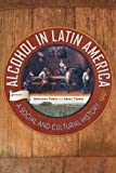Alcohol in Latin America : A Social and Cultural History, , 0816530769