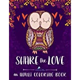 Share the Love: An Adult Coloring Book: Adult Coloring Art Therapy & Designs & Birds & Butterflies & Hummingbirds & Cats & Dogs & Humorous & Comics & Manga & Fashion & Fairies & Fantasy & Science Fiction & Architecture & Cities & Religious Inspirational Spiritual Anatomy Swear Word Dad Sweary