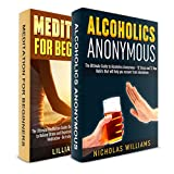 Meditation for Beginners + Alcoholics Anonymous! 2 in 1 Bundle: Book 1: The Ultimate Meditation Guide + Book 2: The Ultimate Guide to Alcoholics Anonymous
