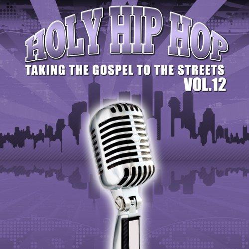 Holy Hip Hop: Taking the Gospel to Street, Vol. 12