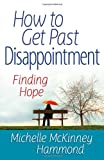 How to Get Past Disappointment, Michelle McKinney Hammond, 0736937862