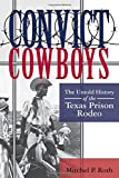 "Mitchel Roth, ""Convict Cowboys: The Untold History of the Texas Prison Rodeo"" (U. North Texas Press, 2016)"