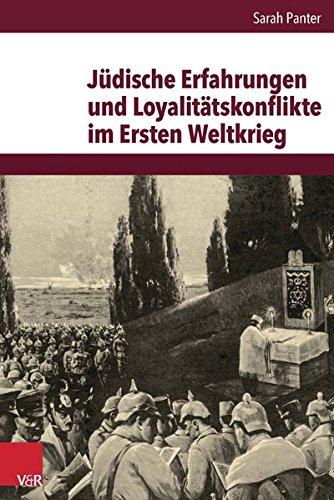 Jüdische Erfahrungen und Loyalitätskonflikte im Ersten Weltkrieg (Veröffentlichungen des Instituts für Europäische Geschichte Mainz, Bd. 235)