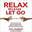 Relax Release Let Go: The 8-Step Solution to Destroy Limiting Beliefs That Are Keeping You from Feeling Free, Whole, and Happy Audiobook by Paul Robbins, Susan Robbins Narrated by Michelle Murillo