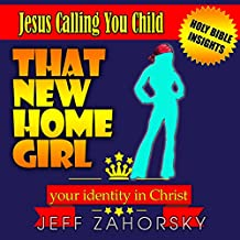 That New HomeGirl: Your Identity In Christ: Jesus Calling You Child: Holy Bible Insights Collection