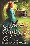 In His Eyes: A Civil War Romance by  Stephenia H. McGee in stock, buy online here