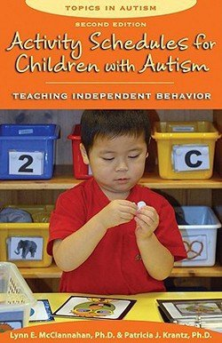 Ph.D. Lynn E. McClannahan: Activity Schedules for Children with Autism : Teaching Independent Behavior (Paperback); 2010 Edition