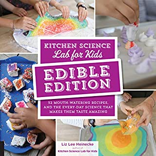 Book Cover: Kitchen Science Lab for Kids: EDIBLE EDITION: 52 Mouth-Watering Recipes and the Everyday Science That Makes Them Taste Amazing