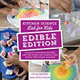 Kitchen Science Lab for Kids: EDIBLE EDITION: 52 Mouth-Watering Recipes and the Everyday